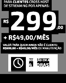 Apenas R$299,00 para clientes Cross Host + R$49,00 por mês. Para quem ainda não é cliente: R$999,00 + R$49,00 por mês.