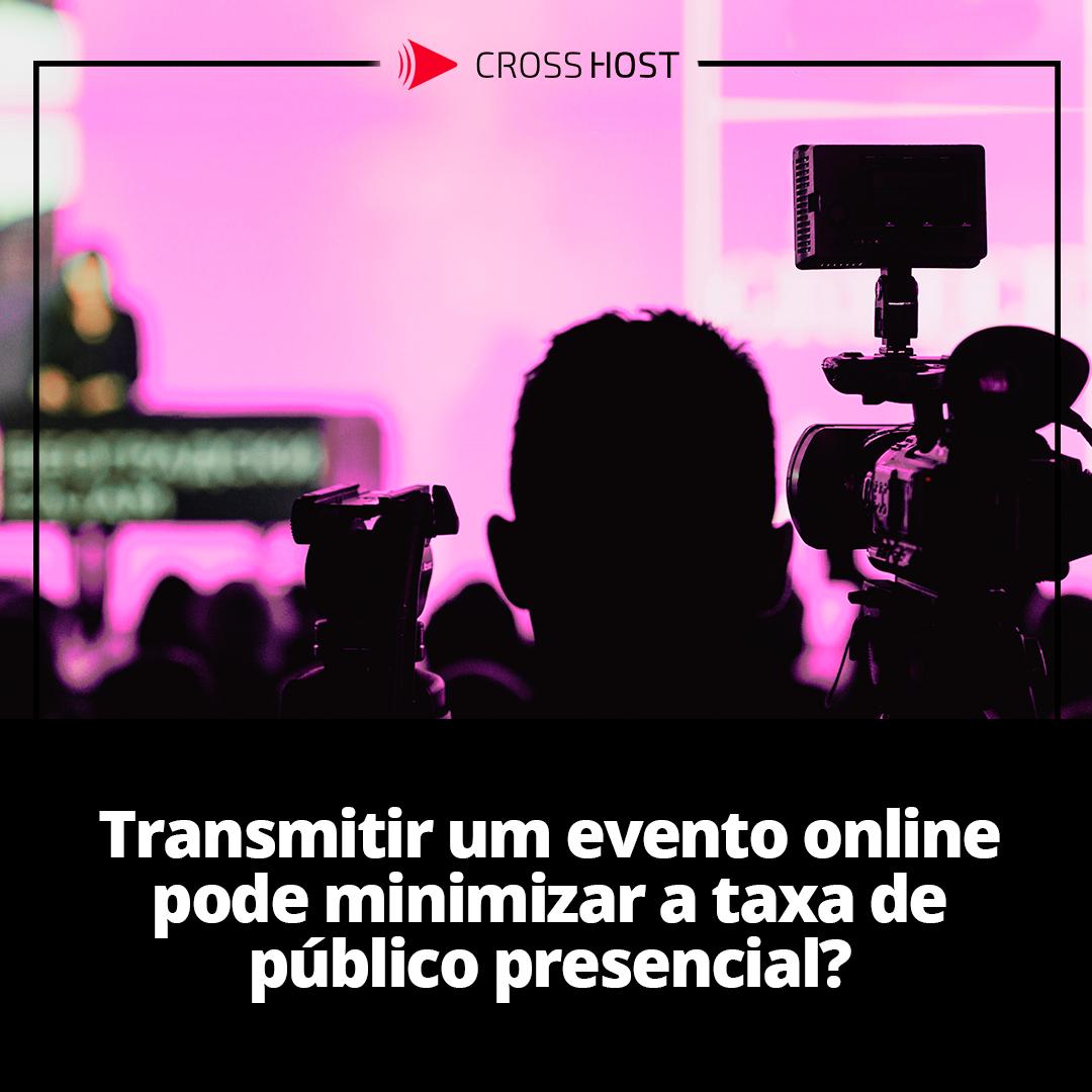 Transmitir um evento online pode minimizar a taxa de público presencial?