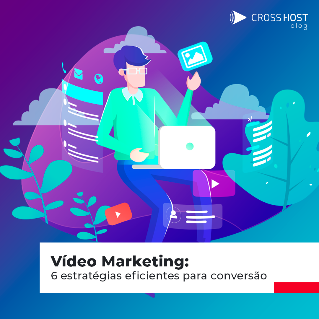 Vídeo Marketing: 6 estratégias eficientes para conversão