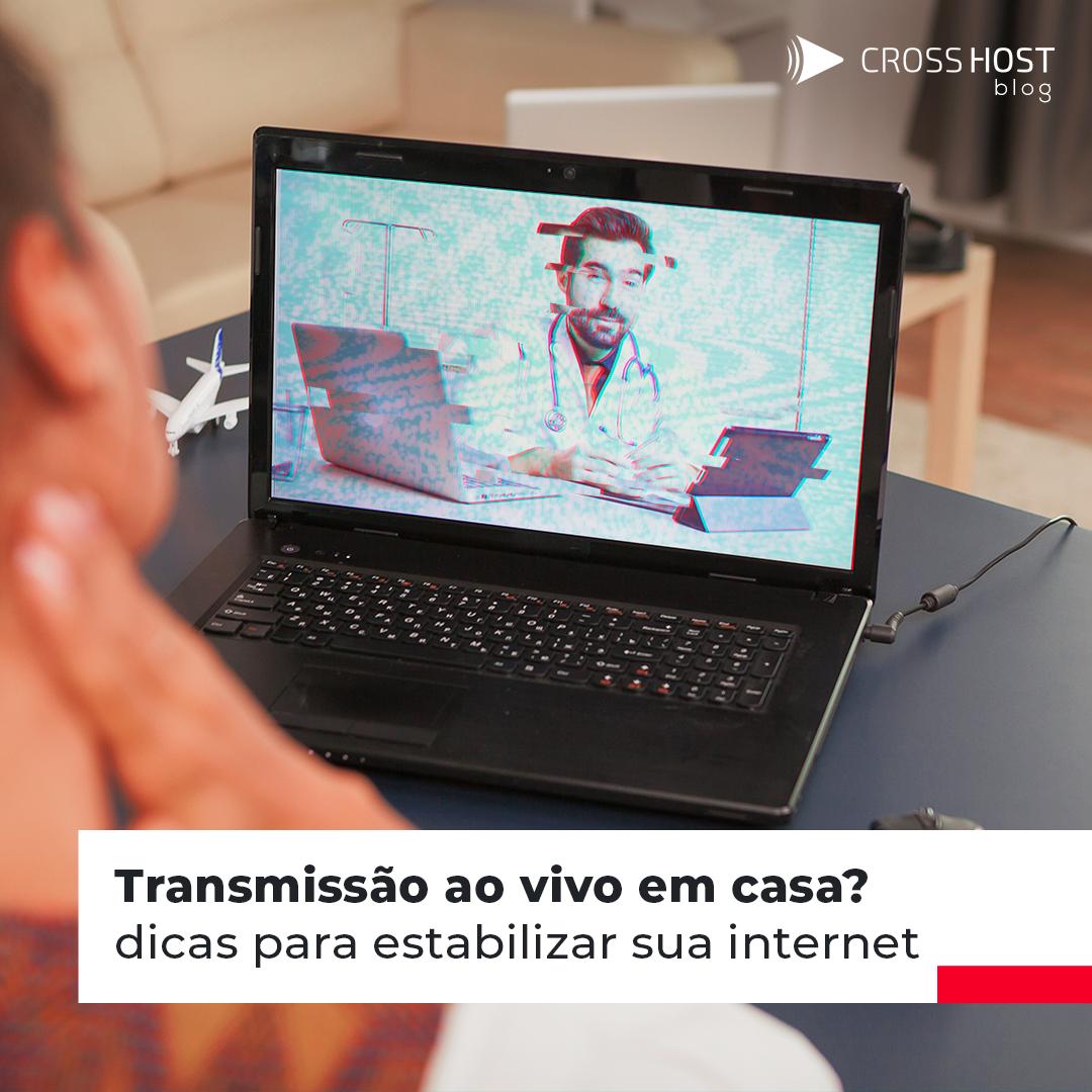 Transmissão ao vivo em casa ? dicas para estabilizar sua internet