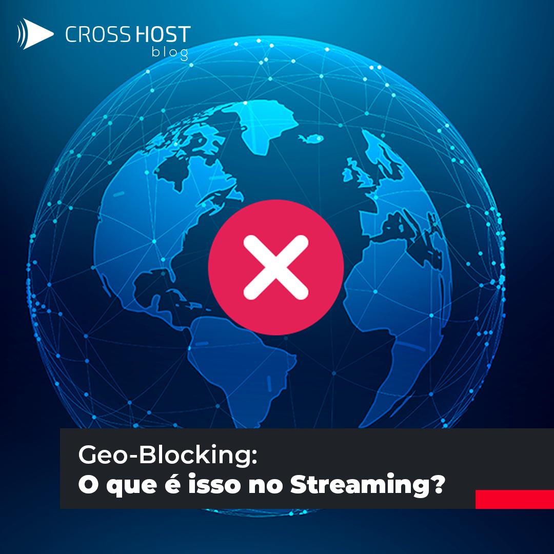 Geo-Blocking: O que é isso no Streaming?