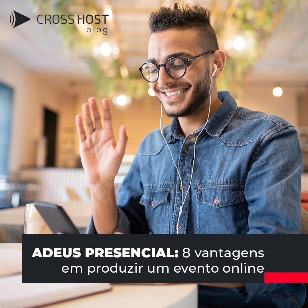 Adeus presencial: 8 vantagens em produzir um evento online