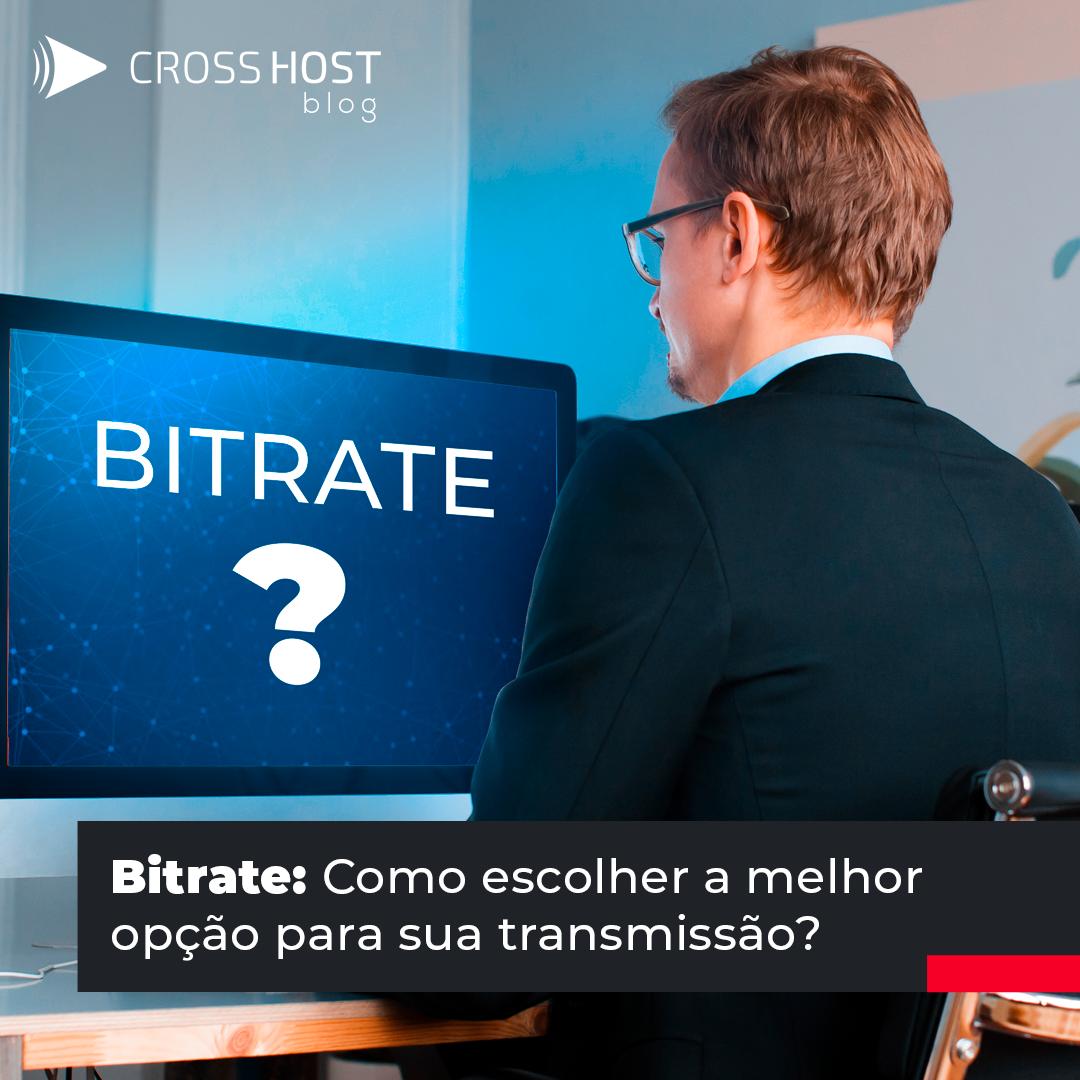 Bitrate: Como escolher a melhor opção para sua transmissão?