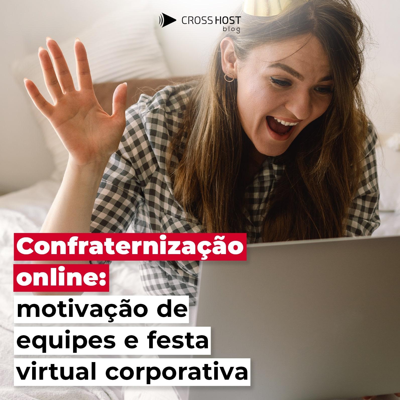 Confraternização online: motivação de equipes e festa virtual corporativa