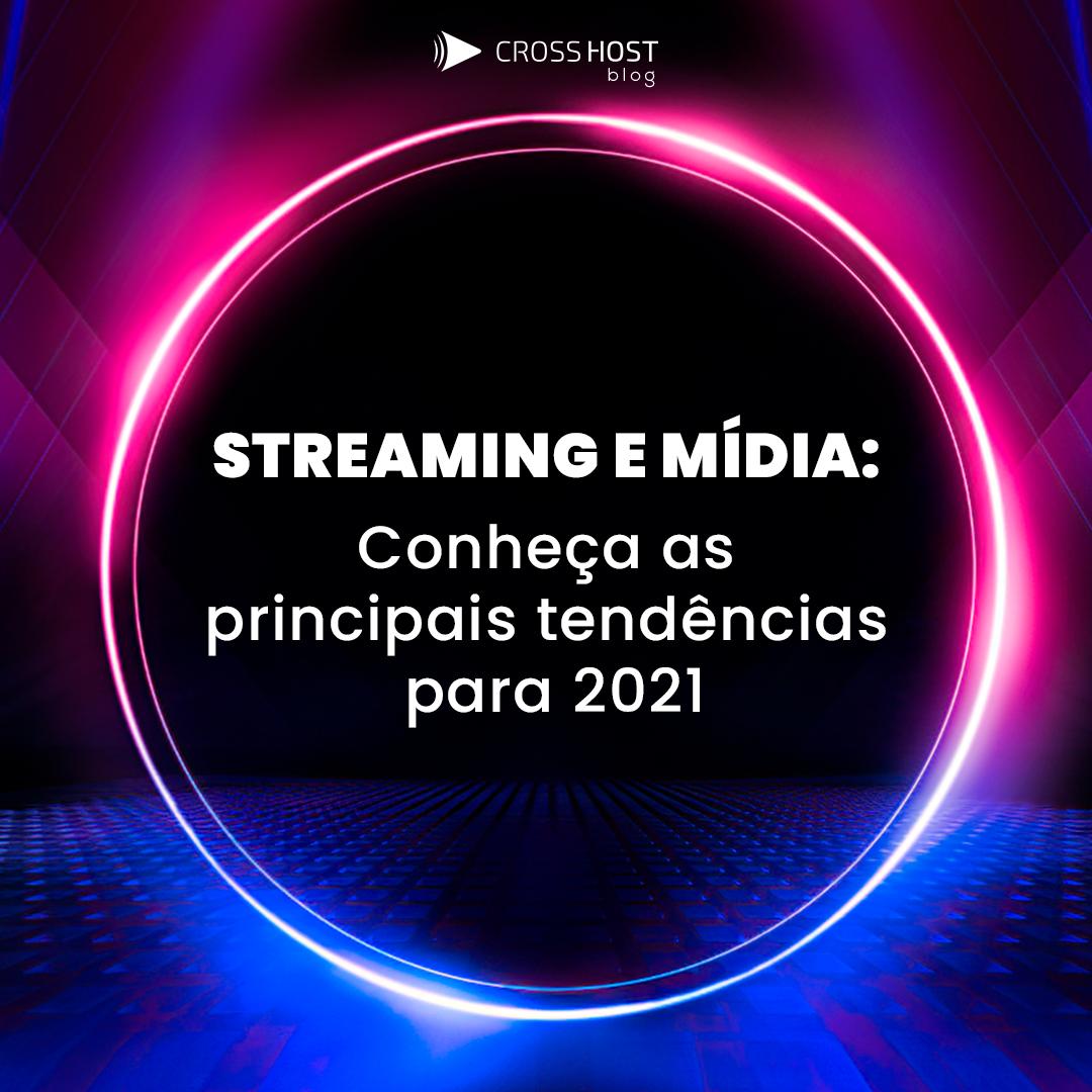 Streaming e mídia: Conheça as principais tendências para 2021