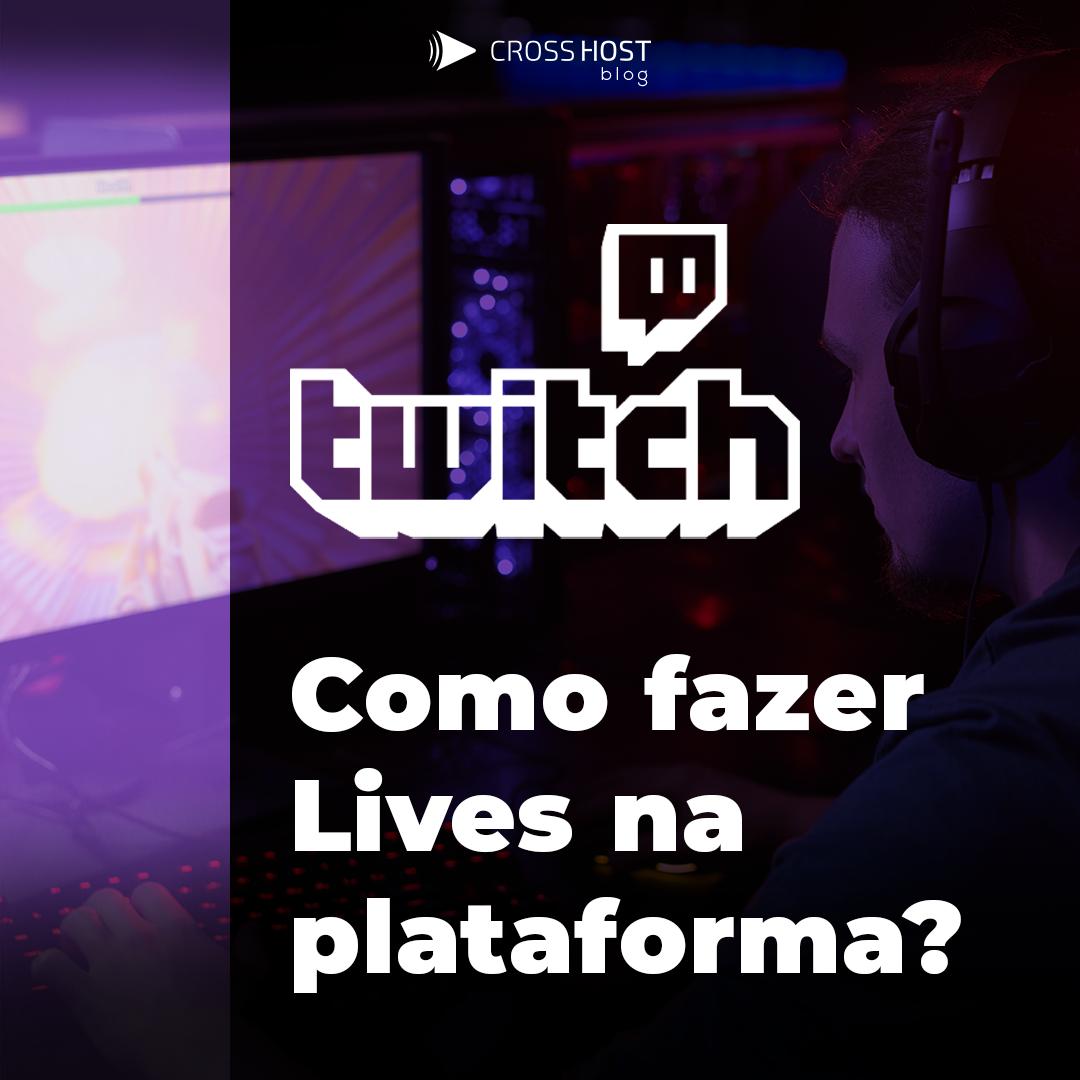 Twitch : como fazer Lives na plataforma?