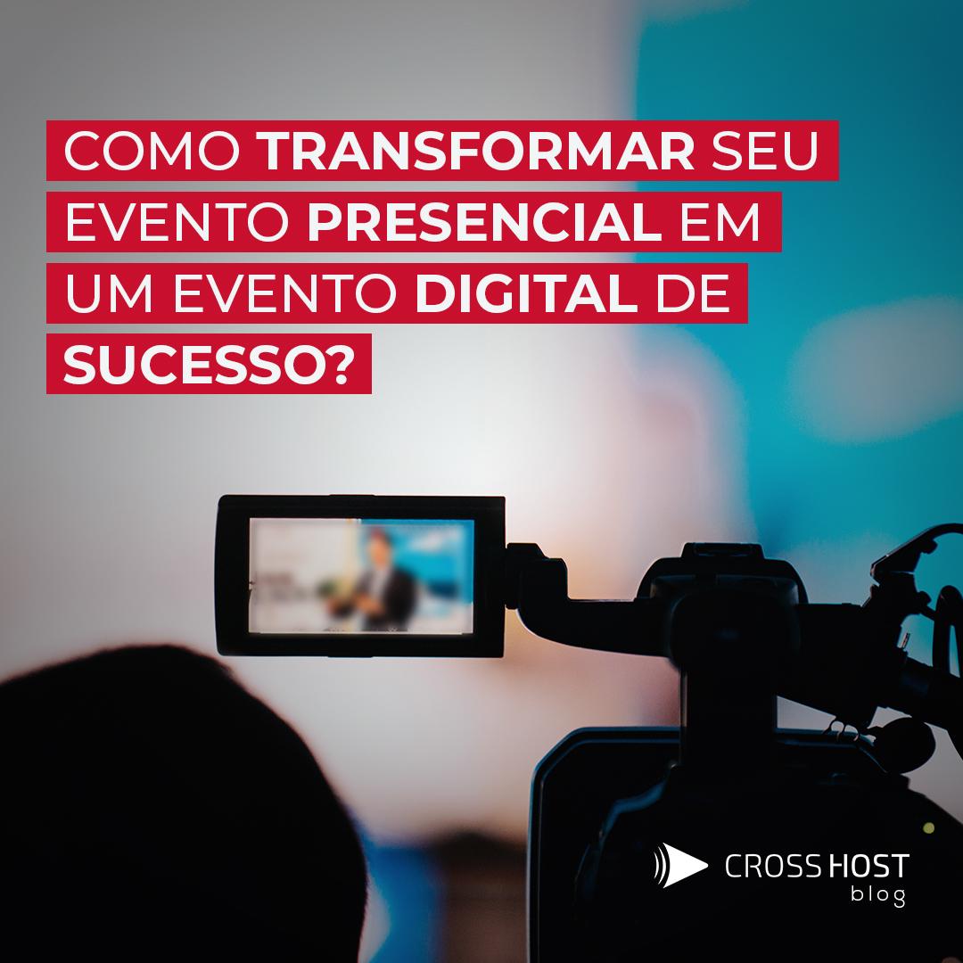Como transformar seu evento presencial em um evento digital de sucesso?