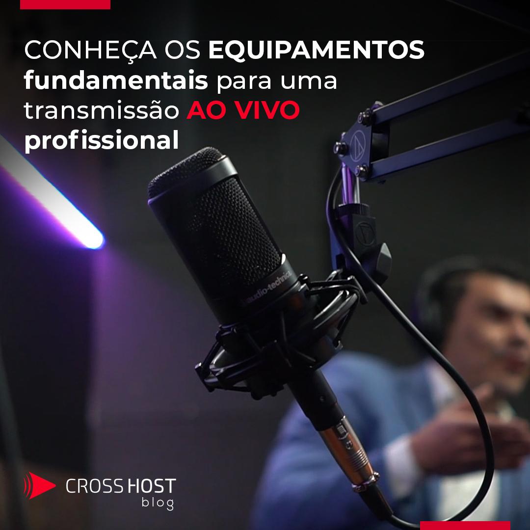 Conheça os equipamentos fundamentais para uma transmissão ao vivo profissional