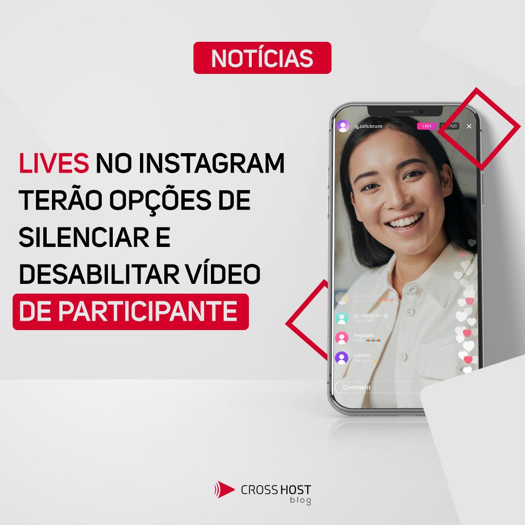 Lives no Instagram terão opções para silenciar e desabilitar participante